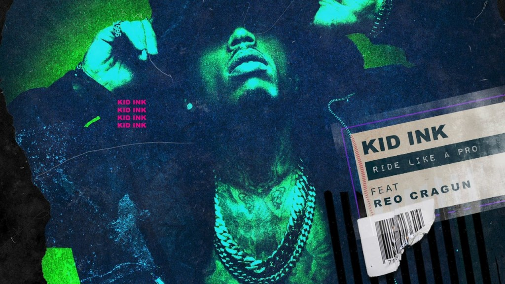 Kid Ink – Ride Like A Pro Ft Reo Cragun