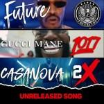 Casanova – Unreleased Song Ft Future & Gucci Mane