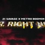 21 Savage – Mr. Right Now Ft Drake & Metro Boomin
