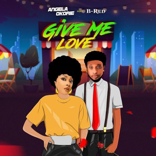 Angela Okorie – Give Me Love Ft. B Red