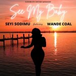 Seyi Sodimu Ft. Wande Coal – See My Baby