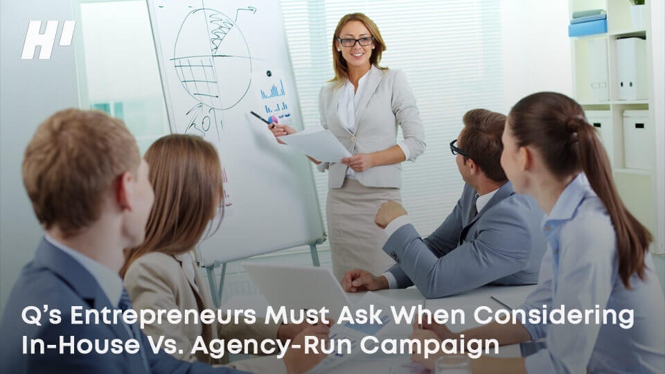 Q's-Entrepreneurs-Must-Ask-When-Considering-In-House-Vs-Agency-Run-Campaign