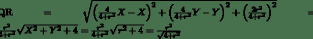 \mathrm{QR}=\sqrt{\left(\frac{4}{4+r^2}X-X\right)^2+\left(\frac{4}{4+r^2}Y-Y\right)^2+\left(\frac{2r^2}{4+r^2}\right)^2}=\frac{r^2}{4+r^2}\sqrt{X^2+Y^2+4}=\frac{r^2}{4+r^2}\sqrt{r^2+4}=\frac{r^2}{\sqrt{4+r^2}}