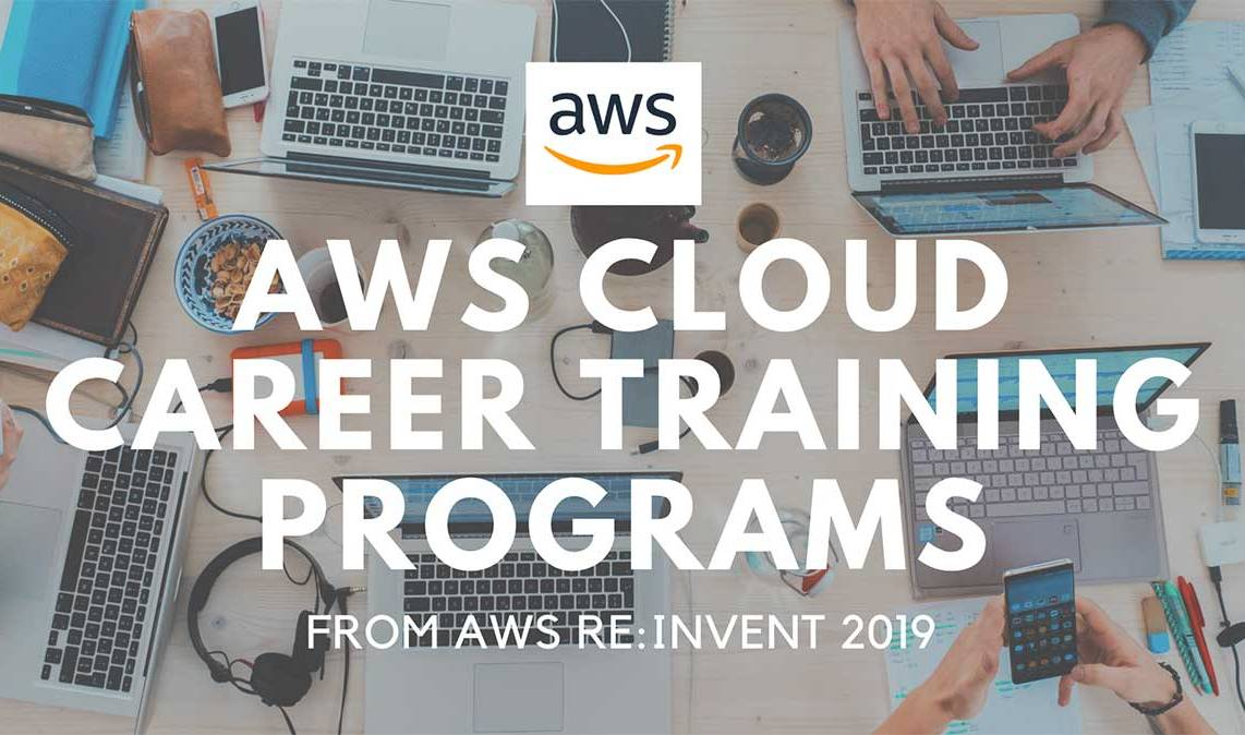 Cloud Career Training Programs from re:Invent 2019