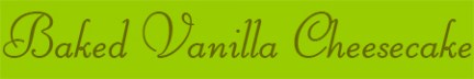 Baked Vanilla Cheesecake blog post banner