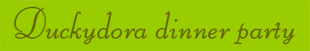 'Duckydora dinner party' blog post banner