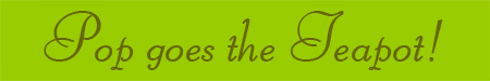 'Pop goes the teapot!' blog post banner