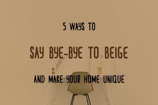 2c1b85d89 5 ways to say bye-bye to beige and make your home unique - H is for Home