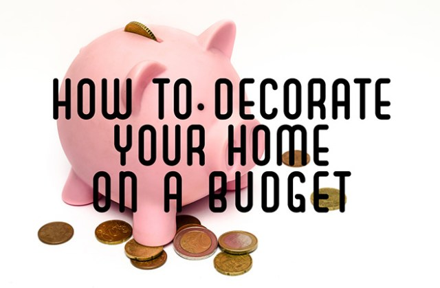 How to decorate your home on a budget | H is for Home