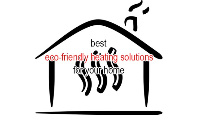 Best eco-friendly heating solutions for your home