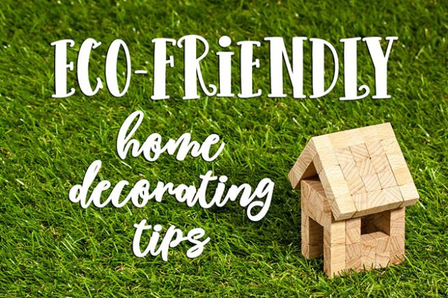 Eco-friendly home decorating tips