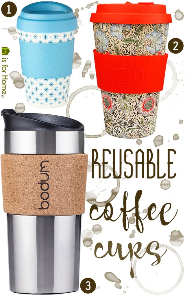 Selection of reusable coffee cups | H is for Home