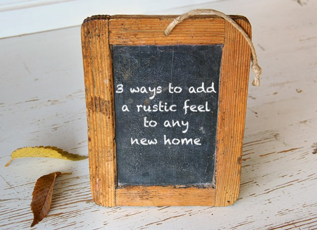 3 Ways to add a rustic feel to any new home | H is for Home