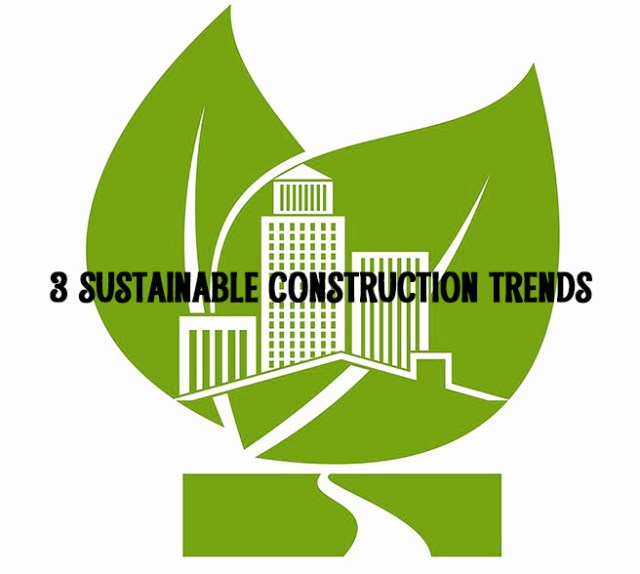 3 sustainable construction trends