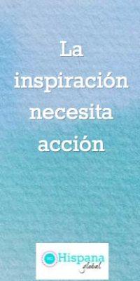 la inspiración necesita acción