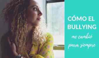 Cómo el bullying me cambió para siempre