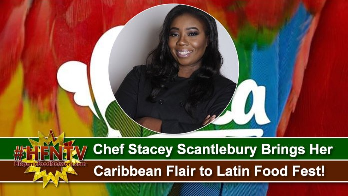 Chef Stacey Scantlebury Brings Her Caribbean Flair to Latin Food Fest!