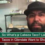 So What's a Cabeza Taco? La Cabeza Tacos in Glendale Want to Show You!