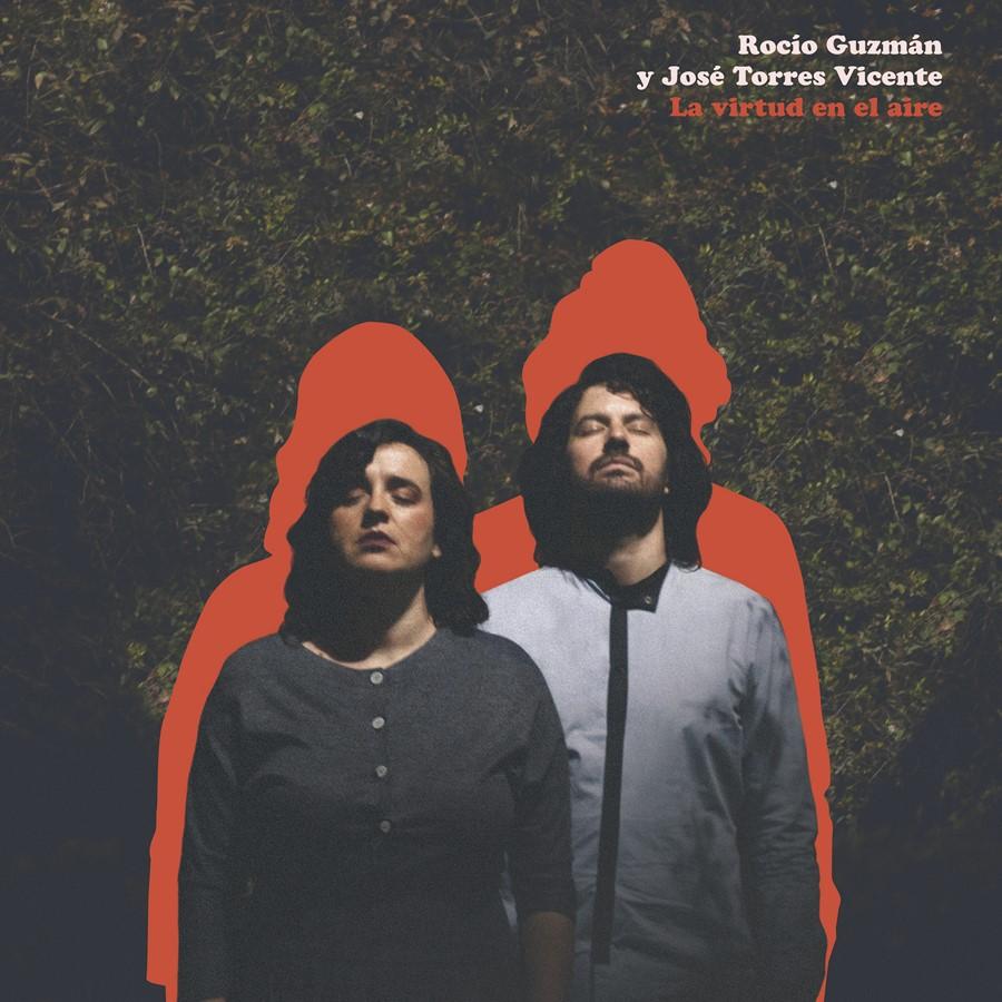 Rocío Guzmán & José Torres Vicente - La virtud en el aire (2018)