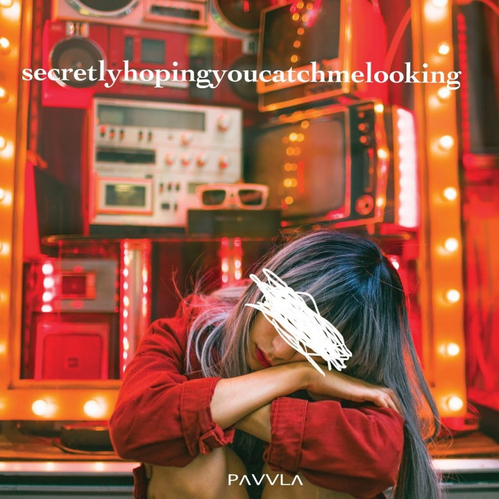 PAVVLA - Secretly hoping you catch me looking (2018)