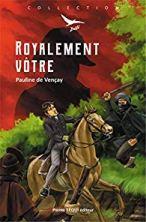 Couverture du roman « Royalement vôtre » de Pauline De Vençay (Pierre Téqui éditeur, 2019)