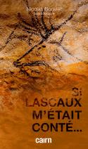 """Couverture du roman """"Si Lascaux m'était conté..."""" de Nicolas Bouvier (Cairn, juin 2019)"""
