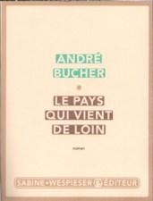 André Bucher - Le pays qui vient de loin