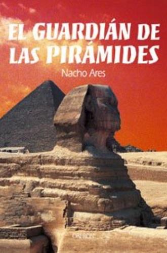 El guardián de las pirámides, de Nacho Ares