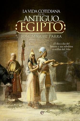 La vida cotidiana en el antiguo Egipto, de Jose Miguel Parra Ortiz