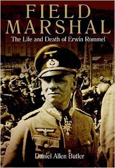 Field Marshal: The Life and Death of Erwin Rommel by Daniel Allen Butler