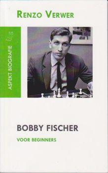 Bobby Fischer voor beginners - Renzo Verwer