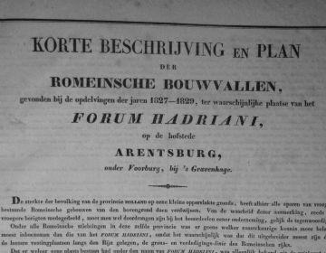 Korte beschrijving en plan der Romeinsche bouwvallen, gevonden bij de opdelvingen der jaren 1827-1829, ter waarschijnlijke plaatse van het Forum Hadriani, op de hofstede Arentsburg, onder Voorburg, bij 's Gravenhage. (MM 134 B 015)