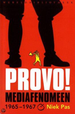 Provo! Mediafenomeen 1965-1967