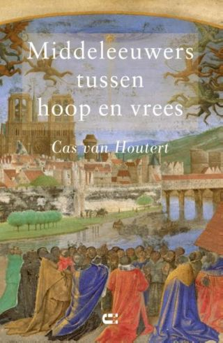 Middeleeuwers tussen hoop en vrees – Cas van Houtert
