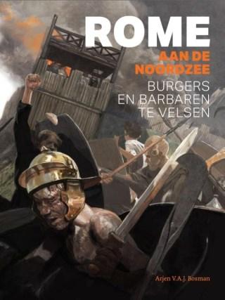 Rome aan de Noordzee - Burgers en barbaren te Velsen - Arjen Bosman