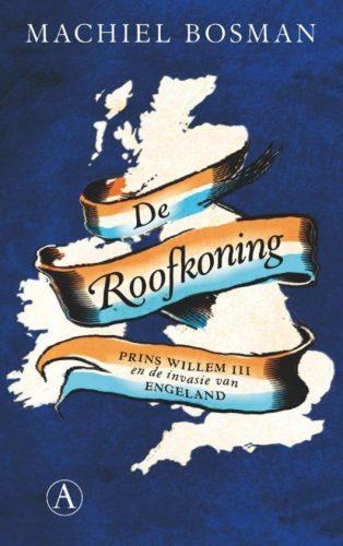 De Roofkoning  Prins Willem III en de invasie van Engeland