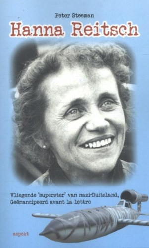 Hanna Reitsch Vliegende 'superster' van Nazi-Duitsland