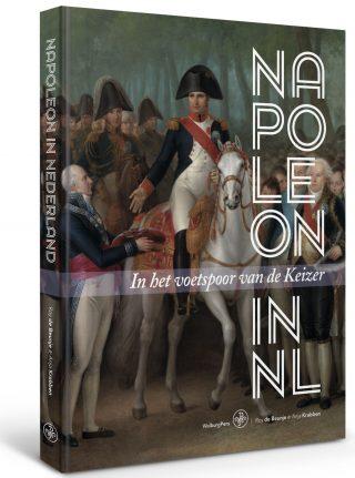 Napoleon in Nederland. In het voetspoor van de keizer