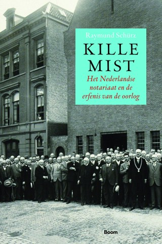Kille mist – Het Nederlandse notariaat en de erfenis van de oorlog