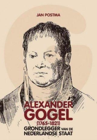 Alexander Gogel (1765-1821) - Grondlegger van de Nederlandse staat