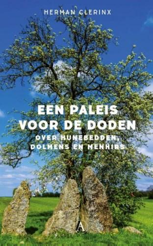 Een paleis voor de doden. Over hunebedden, dolmens en menhirs
