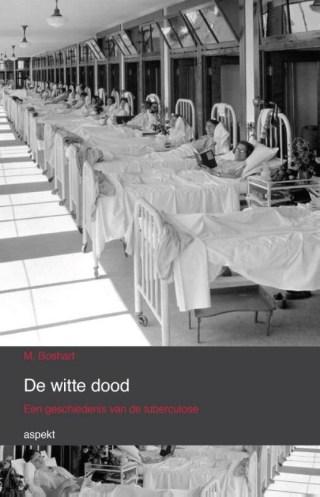De Witte Dood  Een geschiedenis van de tuberculose