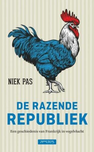 De razende Republiek - Een geschiedenis van Frankrijk in vogelvlucht