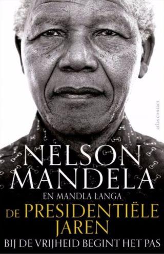 De presidentiële jaren - Bij de vrijheid begint het pas (Nelson Mandela)
