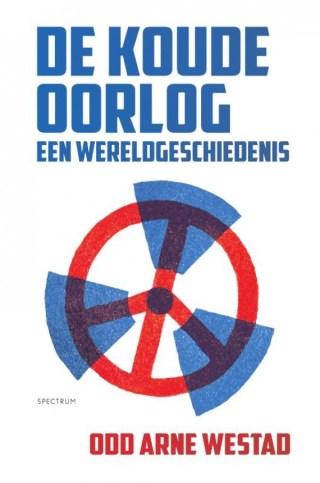 De Koude Oorlog. Een wereldgeschiedenis - Odd Arne Westad