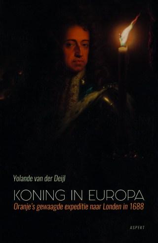 Koning in Europa  Oranjes gewaagde expeditie naar London in 1688