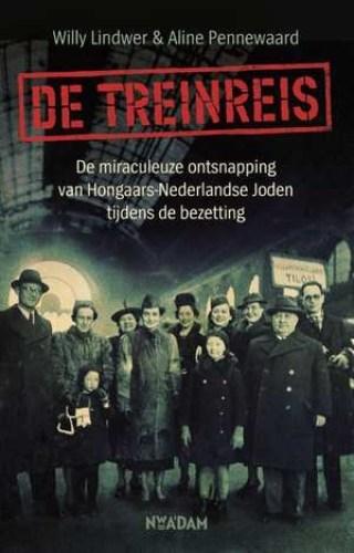 De treinreis - De miraculeuze ontsnapping van Hongaars-Nederlandse Joden tijdens de bezetting