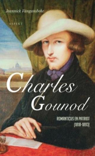 Charles Gounod - Romanticus en Patriot (1818-1893) - Jeannick Vangansbeke