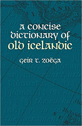 """""""A Concise Dictionary of Old Icelandic"""" by Geir T. Zoëga"""