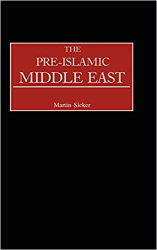 """""""The Pre-Islamic Middle East"""" by Martin Sicker"""